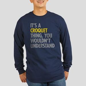 Its A Croquet Thing Long Sleeve Dark T-Shirt