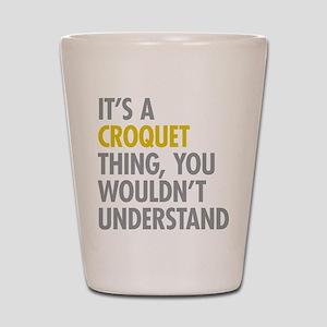 Its A Croquet Thing Shot Glass