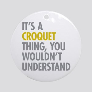 Its A Croquet Thing Ornament (Round)