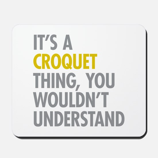 Its A Croquet Thing Mousepad