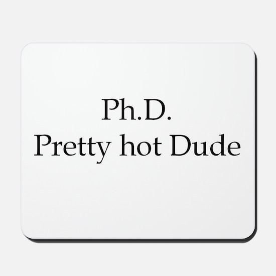PhD Pretty hot Dude Mousepad