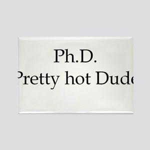 PhD Pretty hot Dude Rectangle Magnet
