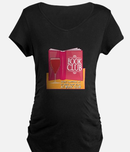 What Happens At Book Club Maternity T-Shirt