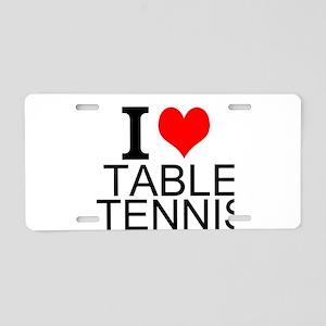 I Love Table Tennis Aluminum License Plate
