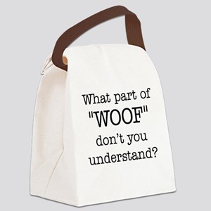 """What Part of """"WOOF"""" ... Canvas Lunch Bag"""
