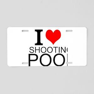 I Love Shooting Pool Aluminum License Plate