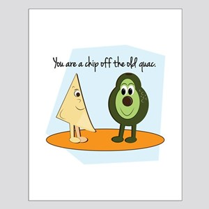 You Are A Chip Off The Old Guac. Posters