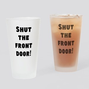 Shut the front door! Drinking Glass