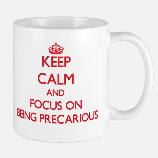Keep Calm and focus on Being Precarious Mugs