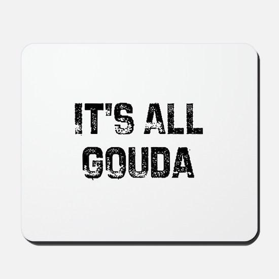 It's All Gouda Mousepad
