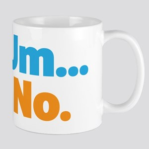 Um... No. Mug
