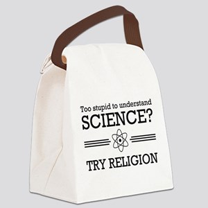 Too stupid science try religion Canvas Lunch Bag