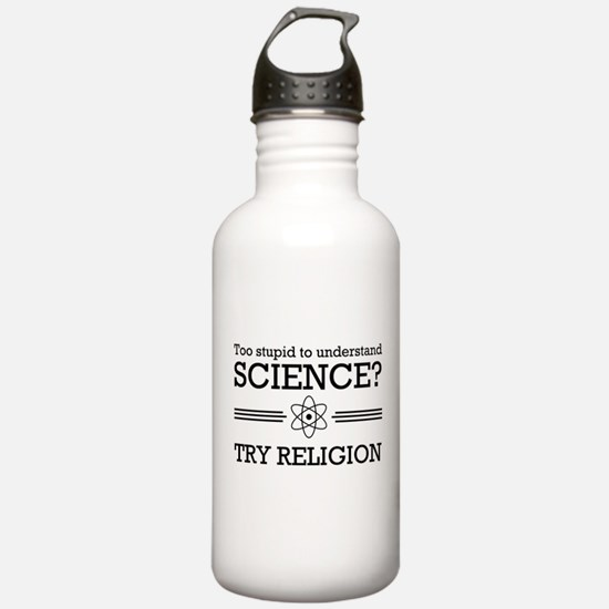 Too stupid science try religion Water Bottle
