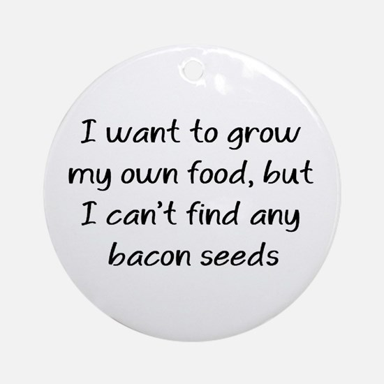 grow bacon Ornament (Round)