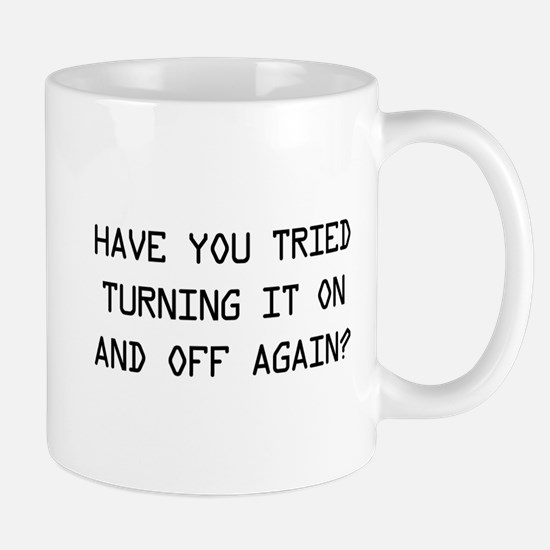Turn on and off again? Mugs