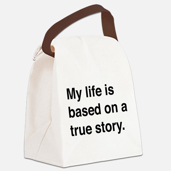 My life is based on a true story Canvas Lunch Bag