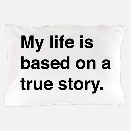 My life is based on a true story Pillow Case
