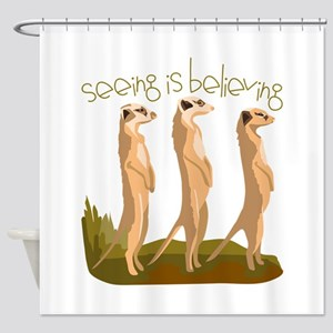 Seeing Is Believing Shower Curtain