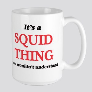 It's a Squid thing, you wouldn't unde Mugs
