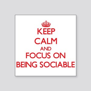Keep Calm and focus on Being Sociable Sticker