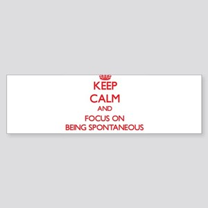 Keep Calm and focus on Being Spontaneous Bumper St