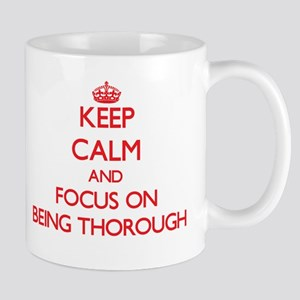 Keep Calm and focus on Being Thorough Mugs