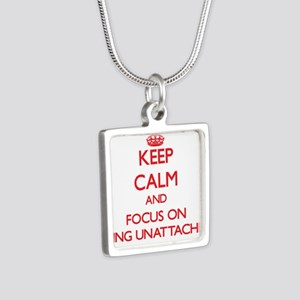 Keep Calm and focus on Being Unattached Necklaces
