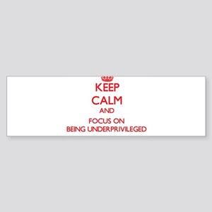 Keep Calm and focus on Being Underprivileged Bumpe