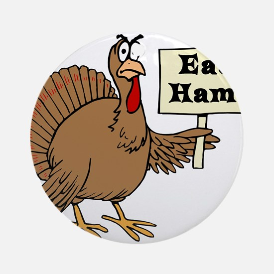 Turkey say Eat Ham Ornament (Round)
