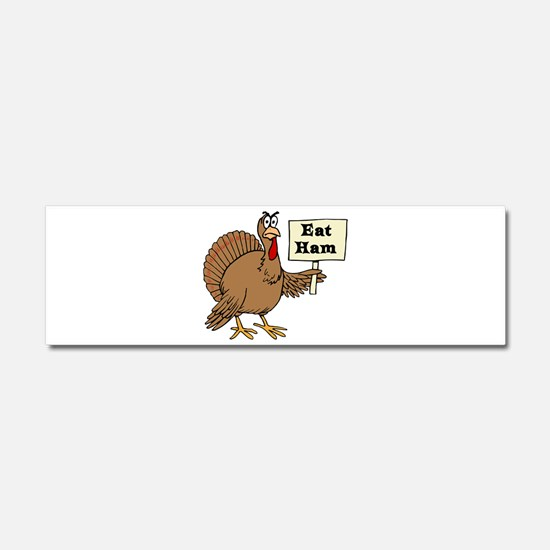 Turkey say Eat Ham Car Magnet 10 x 3