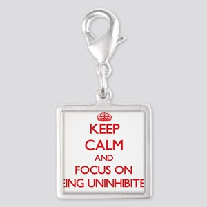 Keep Calm and focus on Being Uninhibited Charms