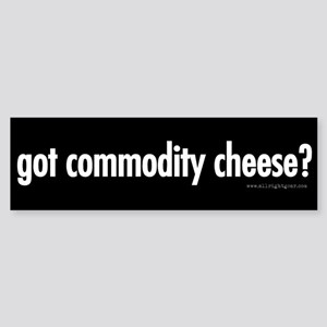 Got Commodity Cheese? Bumper Sticker