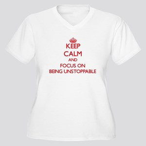Keep Calm and focus on Being Unstoppable Plus Size