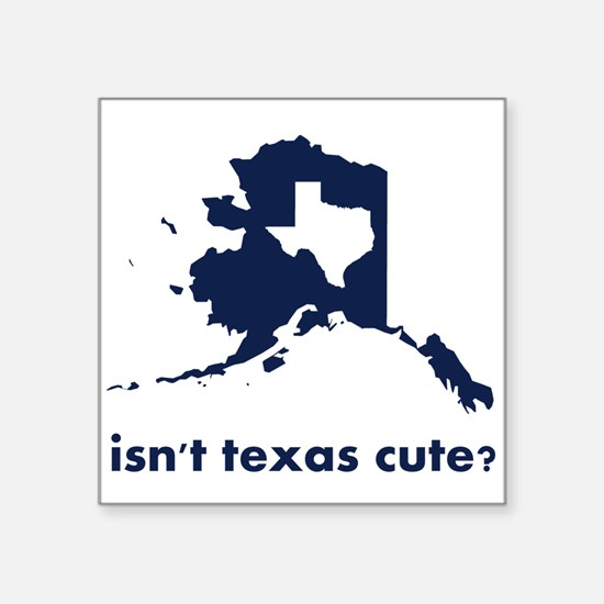 Isn't Texas Cute Compared to Alaska Sticker