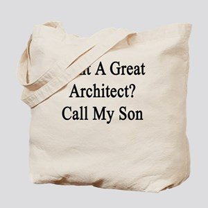 Want A Great Architect? Call My Son  Tote Bag