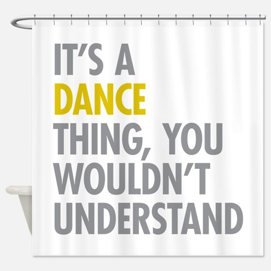 Its A Dance Thing Shower Curtain