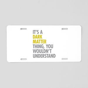 Its A Dark Matter Thing Aluminum License Plate