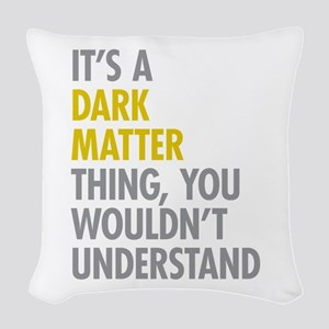 Its A Dark Matter Thing Woven Throw Pillow