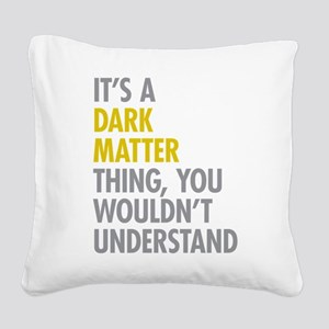 Its A Dark Matter Thing Square Canvas Pillow