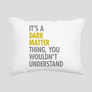 Its A Dark Matter Thing Rectangular Canvas Pillow