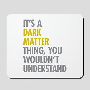 Its A Dark Matter Thing Mousepad