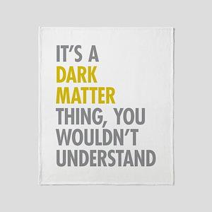 Its A Dark Matter Thing Throw Blanket