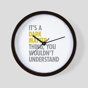 Its A Dark Matter Thing Wall Clock