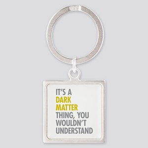 Its A Dark Matter Thing Square Keychain