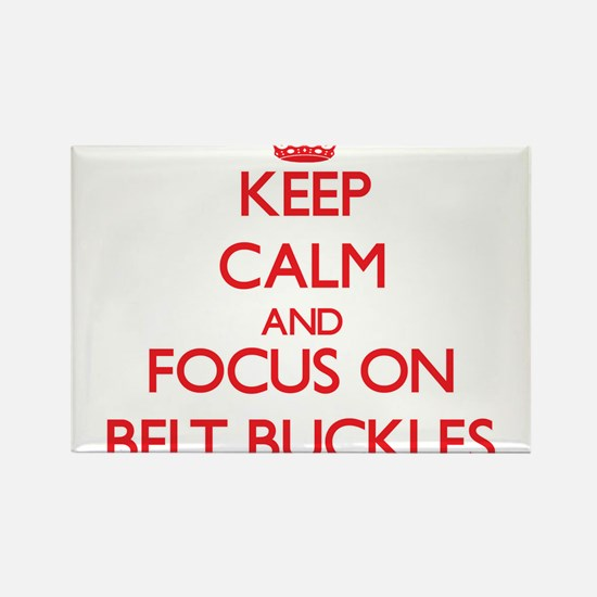Keep Calm and focus on Belt Buckles Magnets