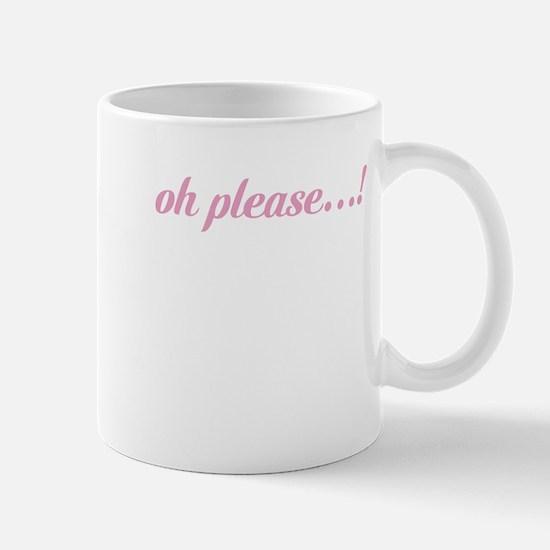 Oh Please! Mugs