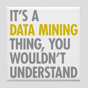 Its A Data Mining Thing Tile Coaster