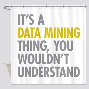 Its A Data Mining Thing Shower Curtain