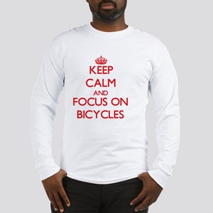Keep Calm and focus on Bicycles Long Sleeve T-Shir