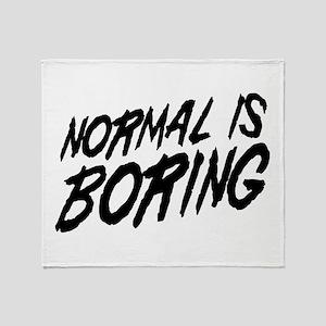 Normal is Boring Throw Blanket